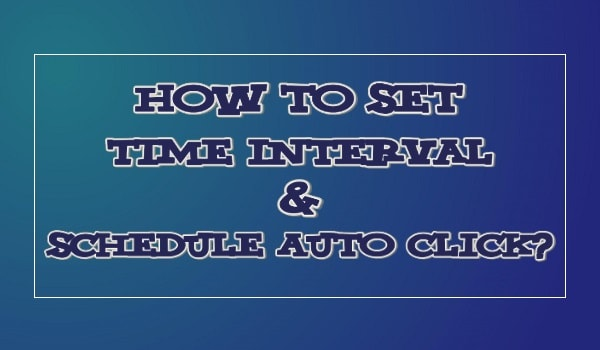 How To Set Time Interval & Schedule Auto Click